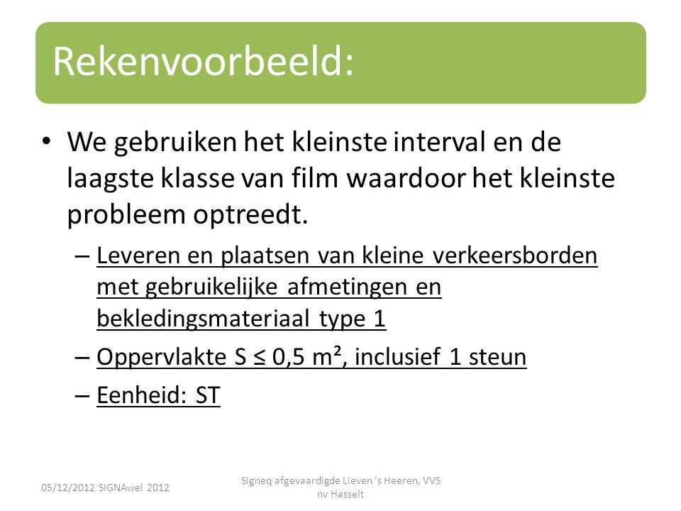 Rekenvoorbeeld: • We gebruiken het kleinste interval en de laagste klasse van film waardoor het kleinste probleem optreedt. – Leveren en plaatsen van