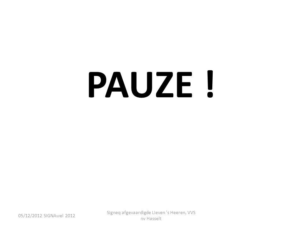 05/12/2012 SIGNAwel 2012 Signeq afgevaardigde Lieven 's Heeren, VVS nv Hasselt PAUZE !