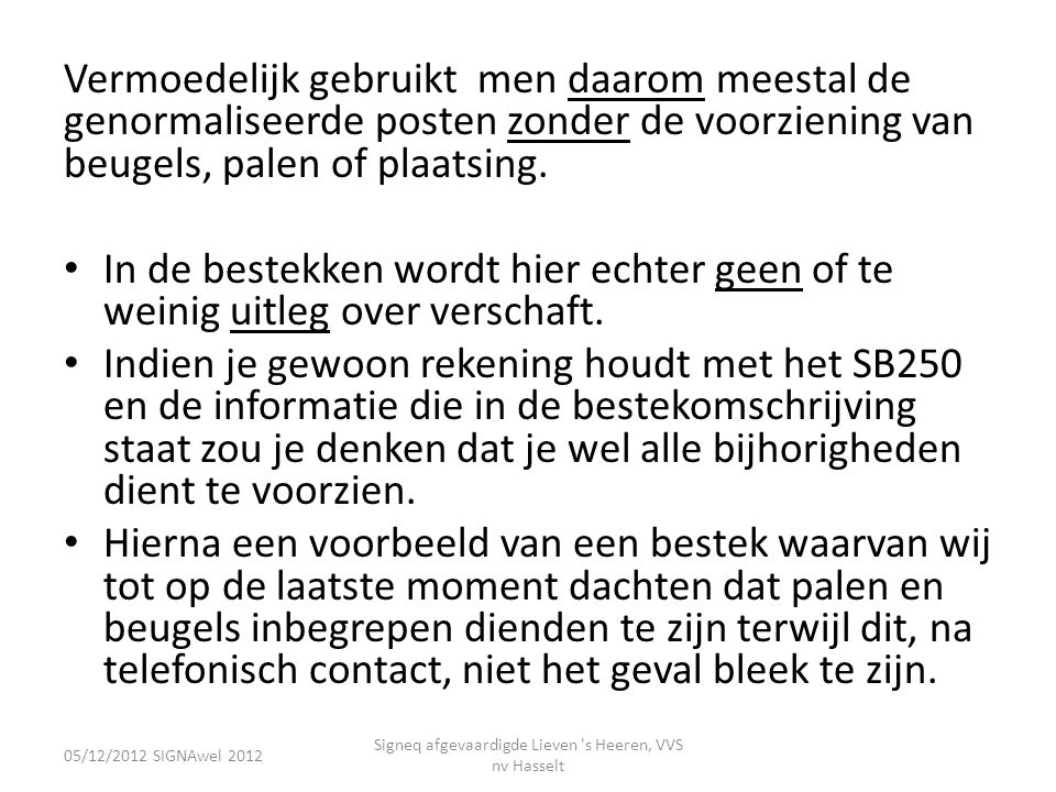 05/12/2012 SIGNAwel 2012 Signeq afgevaardigde Lieven 's Heeren, VVS nv Hasselt Vermoedelijk gebruikt men daarom meestal de genormaliseerde posten zond