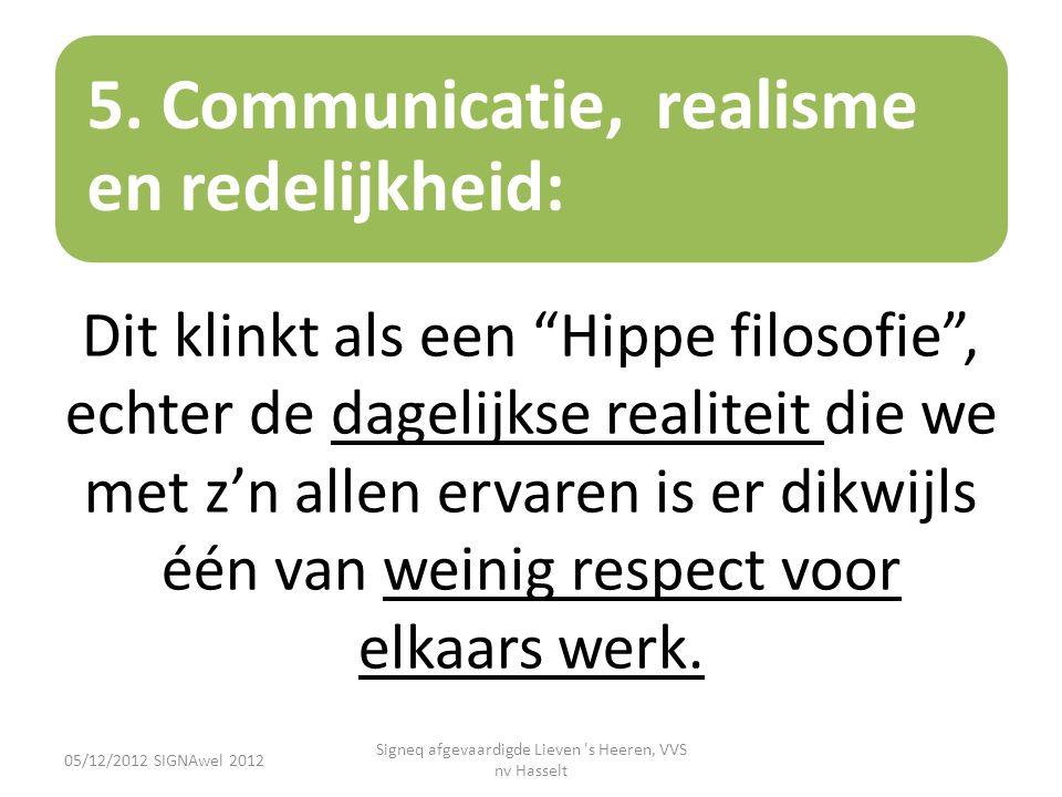 """5. Communicatie, realisme en redelijkheid: Dit klinkt als een """"Hippe filosofie"""", echter de dagelijkse realiteit die we met z'n allen ervaren is er dik"""