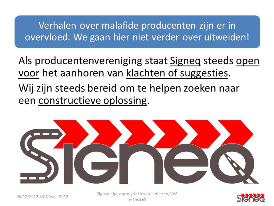 Als producentenvereniging staat Signeq steeds open voor het aanhoren van klachten of suggesties. Wij zijn steeds bereid om te helpen zoeken naar een c