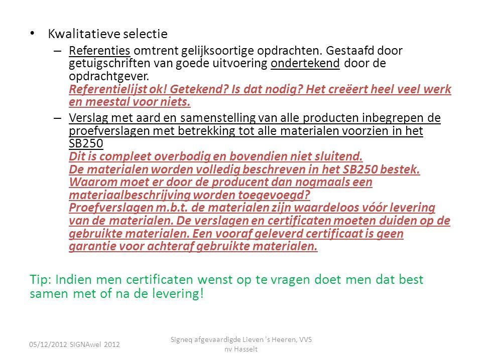 05/12/2012 SIGNAwel 2012 Signeq afgevaardigde Lieven 's Heeren, VVS nv Hasselt • Kwalitatieve selectie – Referenties omtrent gelijksoortige opdrachten