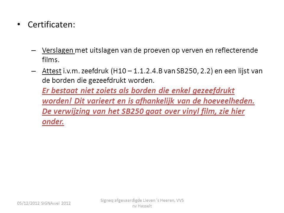 • Certificaten: – Verslagen met uitslagen van de proeven op verven en reflecterende films. – Attest i.v.m. zeefdruk (H10 – 1.1.2.4.B van SB250, 2.2) e