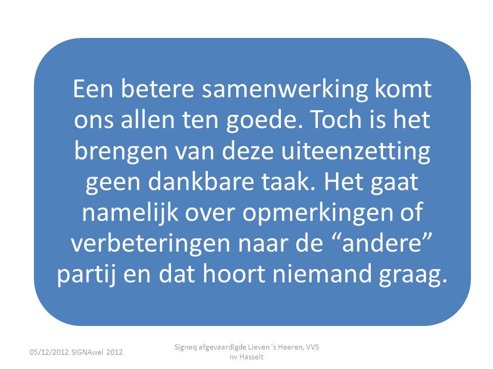 05/12/2012 SIGNAwel 2012 Signeq afgevaardigde Lieven 's Heeren, VVS nv Hasselt Een betere samenwerking komt ons allen ten goede. Toch is het brengen v