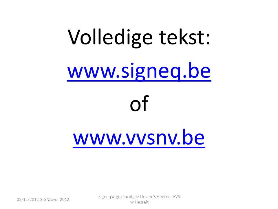 Volledige tekst: www.signeq.be of www.vvsnv.be 05/12/2012 SIGNAwel 2012 Signeq afgevaardigde Lieven 's Heeren, VVS nv Hasselt