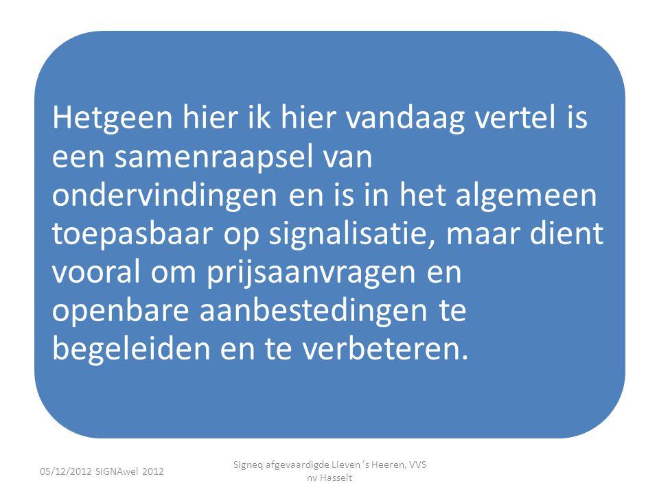 05/12/2012 SIGNAwel 2012 Signeq afgevaardigde Lieven 's Heeren, VVS nv Hasselt Hetgeen hier ik hier vandaag vertel is een samenraapsel van ondervindin