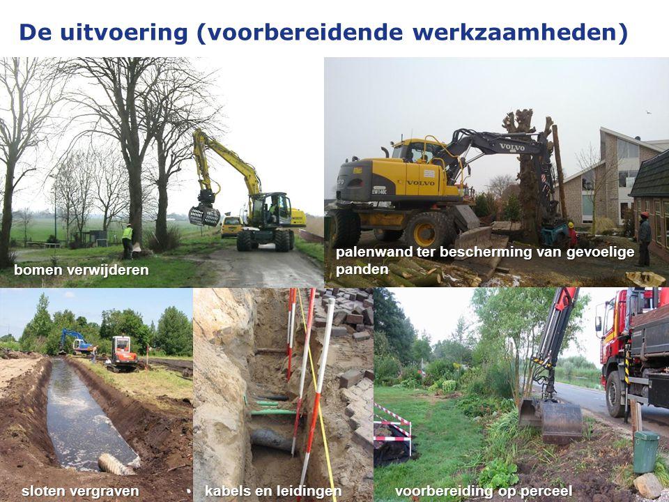 De uitvoering (voorbereidende werkzaamheden) bomen verwijderen palenwand ter bescherming van gevoelige panden sloten vergraven kabels en leidingen voo