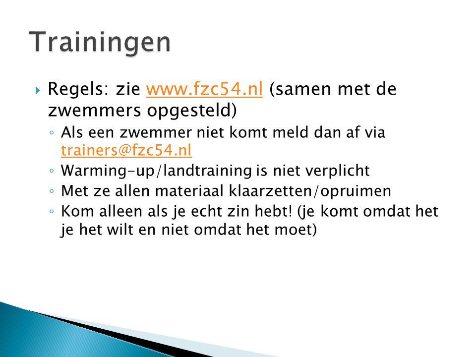  Regels: zie www.fzc54.nl (samen met de zwemmers opgesteld)www.fzc54.nl ◦ Als een zwemmer niet komt meld dan af via trainers@fzc54.nl trainers@fzc54.
