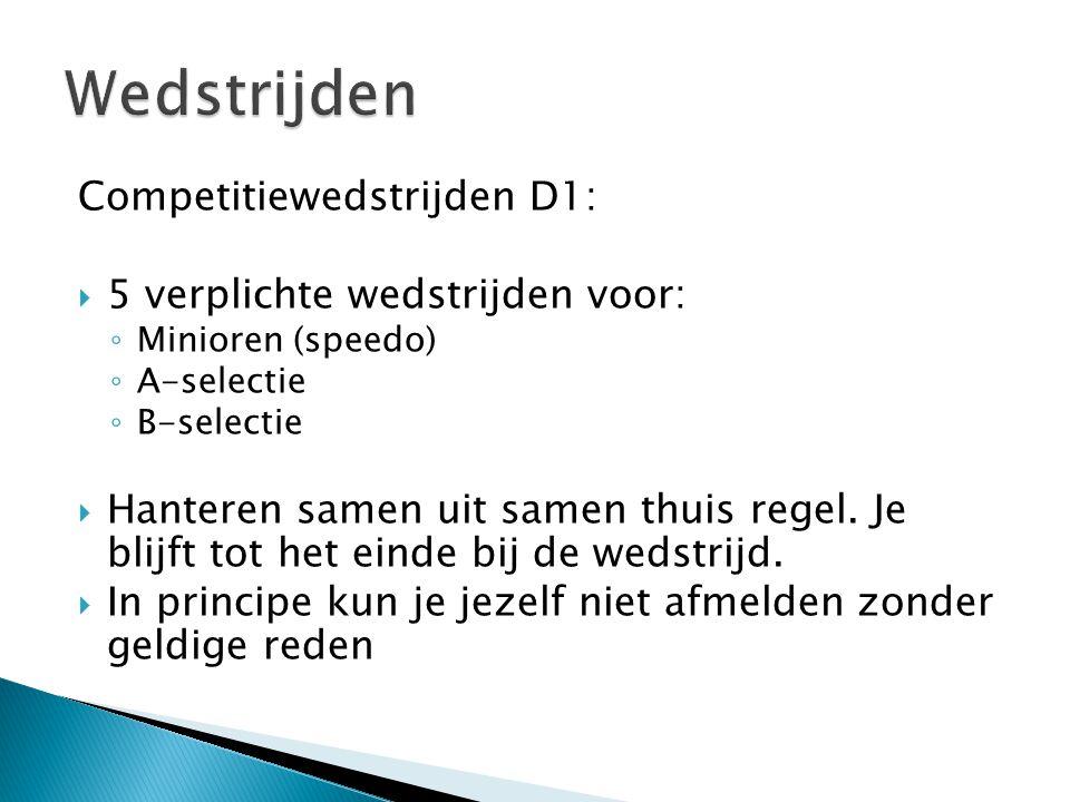 Competitiewedstrijden D1:  5 verplichte wedstrijden voor: ◦ Minioren (speedo) ◦ A-selectie ◦ B-selectie  Hanteren samen uit samen thuis regel. Je bl