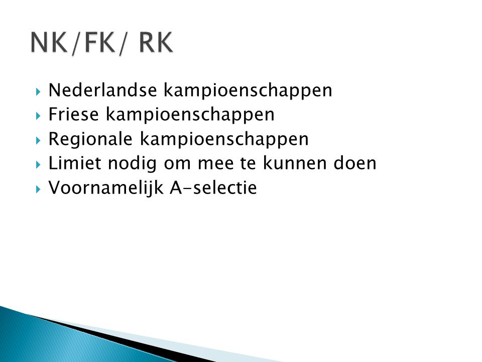  Nederlandse kampioenschappen  Friese kampioenschappen  Regionale kampioenschappen  Limiet nodig om mee te kunnen doen  Voornamelijk A-selectie