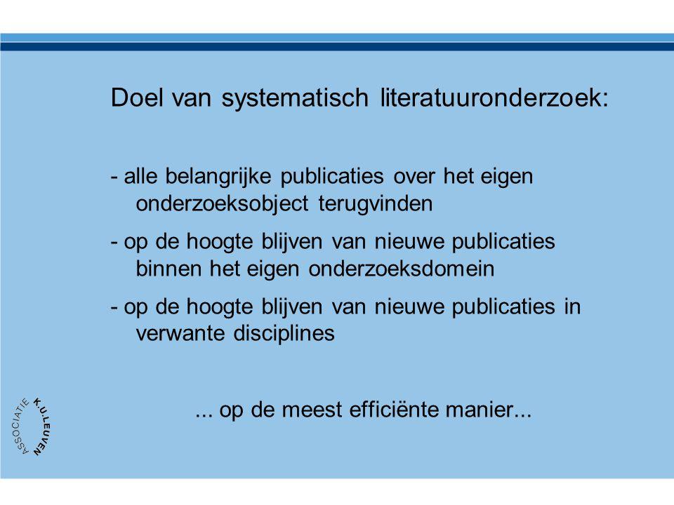 Doel van systematisch literatuuronderzoek: - alle belangrijke publicaties over het eigen onderzoeksobject terugvinden - op de hoogte blijven van nieuw