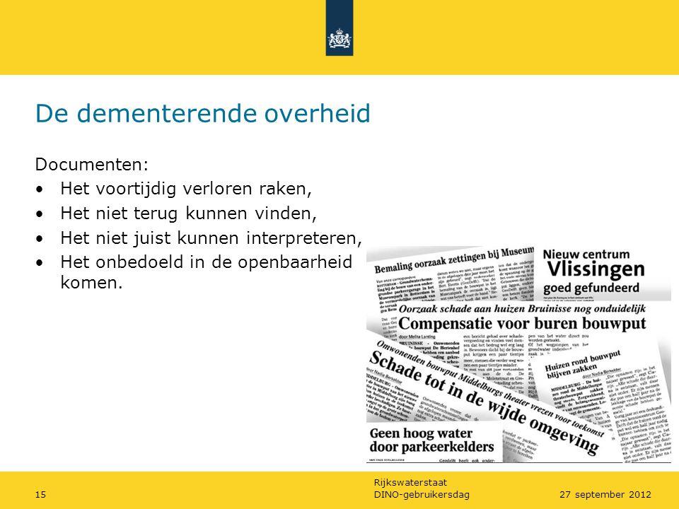 Rijkswaterstaat DINO-gebruikersdag1527 september 2012 De dementerende overheid Documenten: •Het voortijdig verloren raken, •Het niet terug kunnen vind