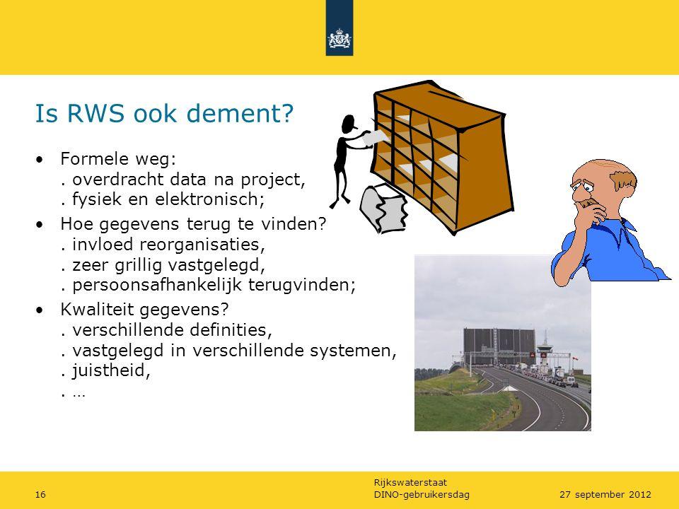 Rijkswaterstaat Is RWS ook dement? •Formele weg:. overdracht data na project,. fysiek en elektronisch; •Hoe gegevens terug te vinden?. invloed reorgan