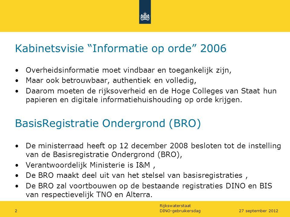 """Rijkswaterstaat DINO-gebruikersdag227 september 2012 Kabinetsvisie """"Informatie op orde"""" 2006 •Overheidsinformatie moet vindbaar en toegankelijk zijn,"""