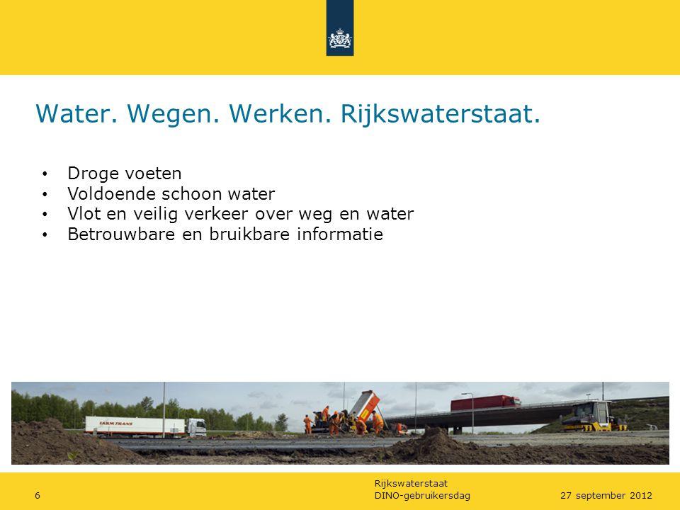 Rijkswaterstaat DINO-gebruikersdag627 september 2012 • Droge voeten • Voldoende schoon water • Vlot en veilig verkeer over weg en water • Betrouwbare
