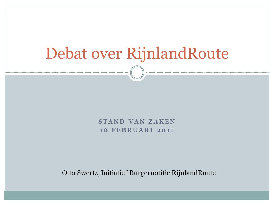 STAND VAN ZAKEN 16 FEBRUARI 2011 Debat over RijnlandRoute Otto Swertz, Initiatief Burgernotitie RijnlandRoute