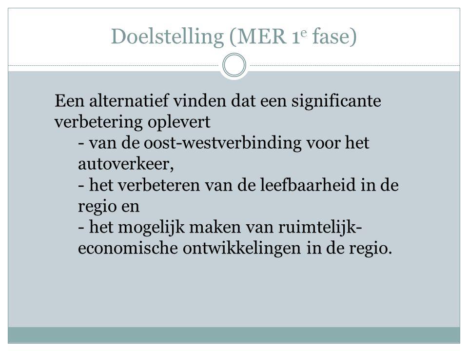 Doelstelling (MER 1 e fase) Een alternatief vinden dat een significante verbetering oplevert - van de oost-westverbinding voor het autoverkeer, - het verbeteren van de leefbaarheid in de regio en - het mogelijk maken van ruimtelijk- economische ontwikkelingen in de regio.