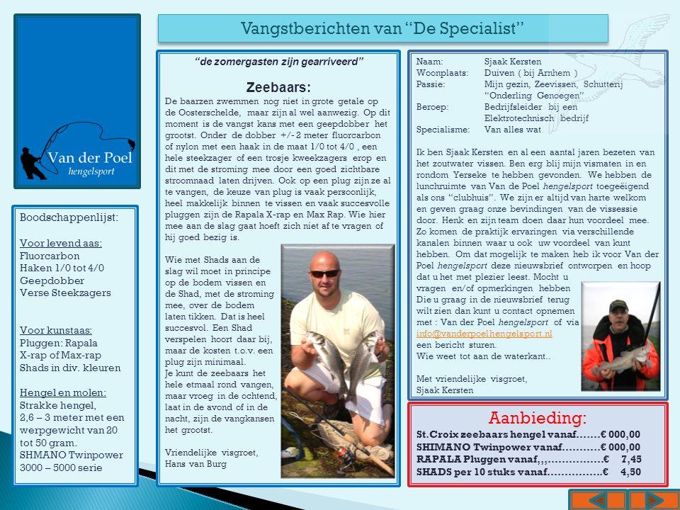 """2 Vangstberichten van """"De Specialist"""" Aanbieding: St.Croix zeebaars hengel vanaf….…€ 000,00 SHIMANO Twinpower vanaf………..€ 000,00 RAPALA Pluggen vanaf,"""