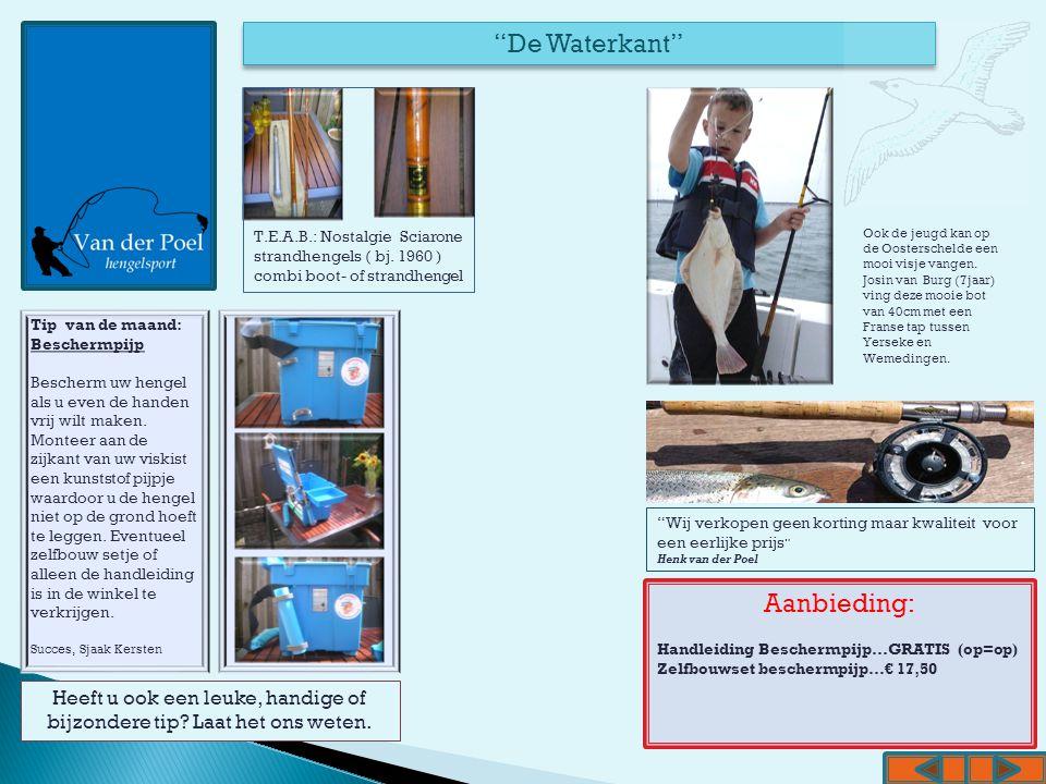 Het Binnenwater Aanbieding: Handleiding Beschermpijp…GRATIS (op=op) Zelfbouwset beschermpijp…€ 17,50 Wij verkopen geen korting maar kwaliteit voor een eerlijke prijs Henk van der Poel Van der Poel hengelsport Heeft u ook een leuke, handige of bijzondere tip.