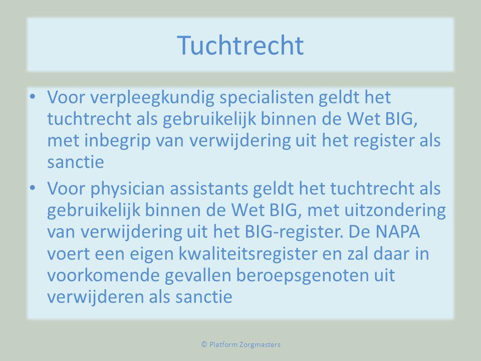Tuchtrecht • Voor verpleegkundig specialisten geldt het tuchtrecht als gebruikelijk binnen de Wet BIG, met inbegrip van verwijdering uit het register