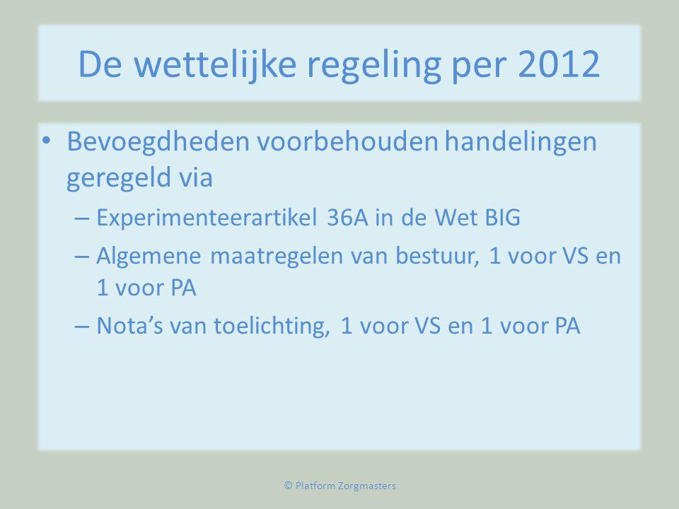 De wettelijke regeling per 2012 • Bevoegdheden voorbehouden handelingen geregeld via – Experimenteerartikel 36A in de Wet BIG – Algemene maatregelen v