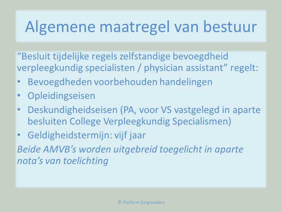 """Algemene maatregel van bestuur """"Besluit tijdelijke regels zelfstandige bevoegdheid verpleegkundig specialisten / physician assistant"""" regelt: • Bevoeg"""