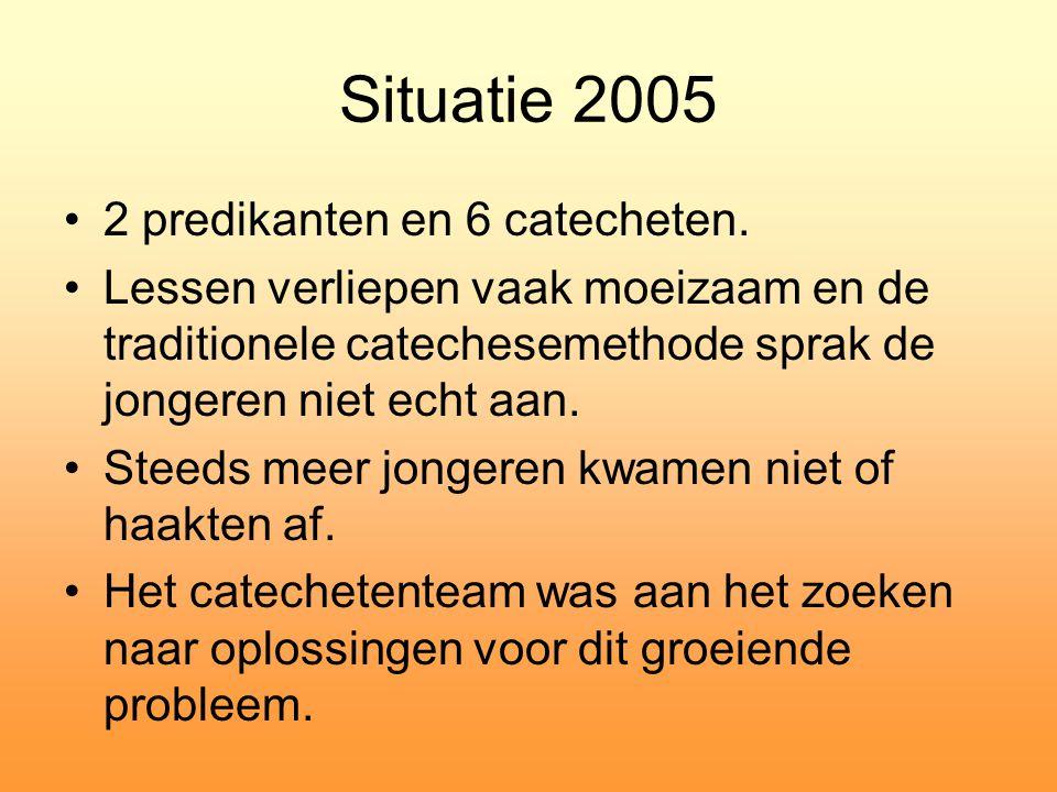 Situatie 2005 •2 predikanten en 6 catecheten. •Lessen verliepen vaak moeizaam en de traditionele catechesemethode sprak de jongeren niet echt aan. •St