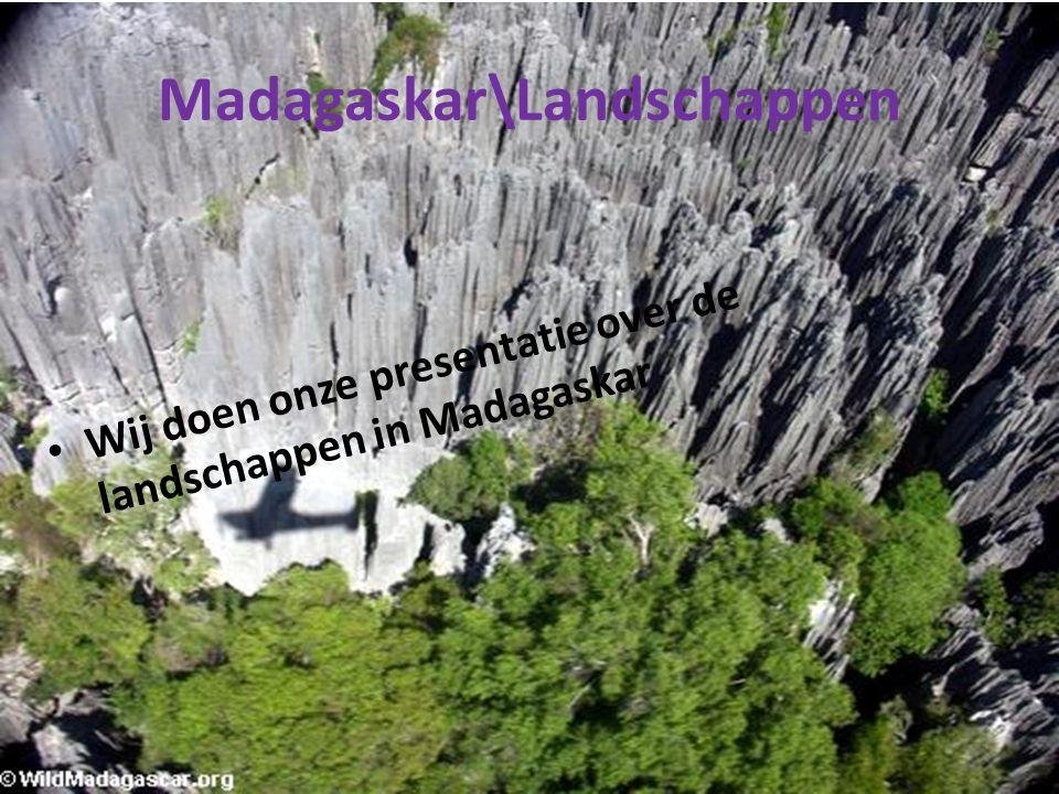 • Hoe is Madagaskar ontstaan.• De landschappen in Madagaskar.