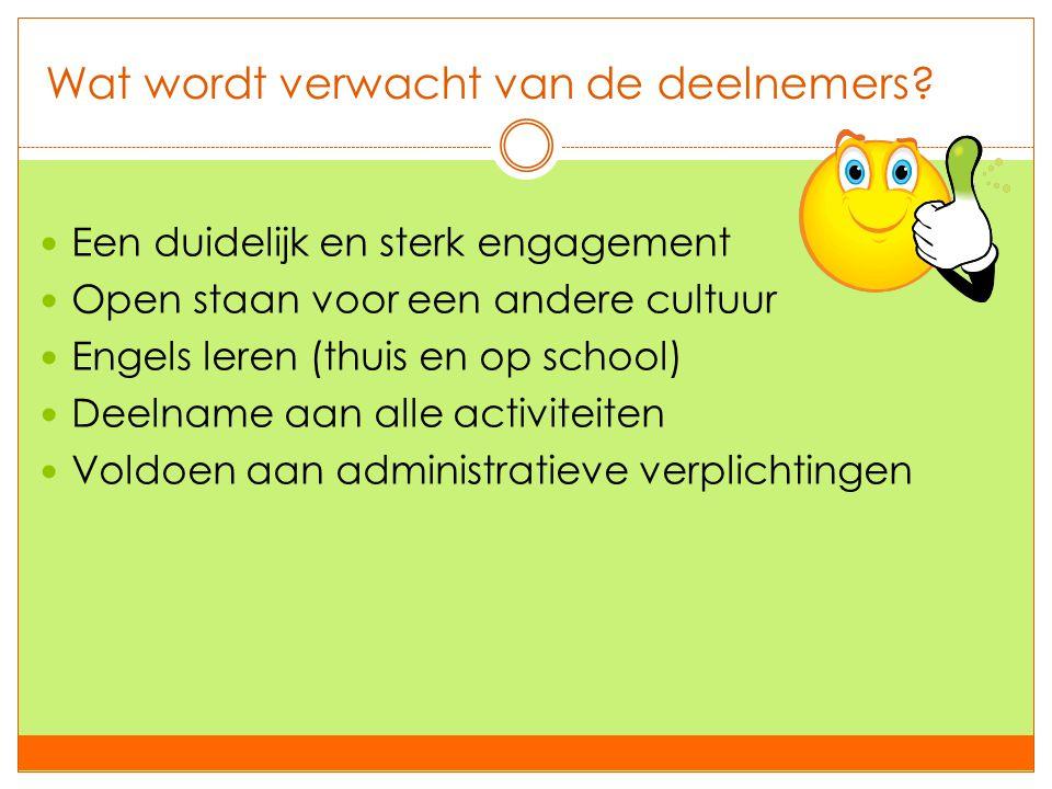 Wat wordt verwacht van de deelnemers?  Een duidelijk en sterk engagement  Open staan voor een andere cultuur  Engels leren (thuis en op school)  D