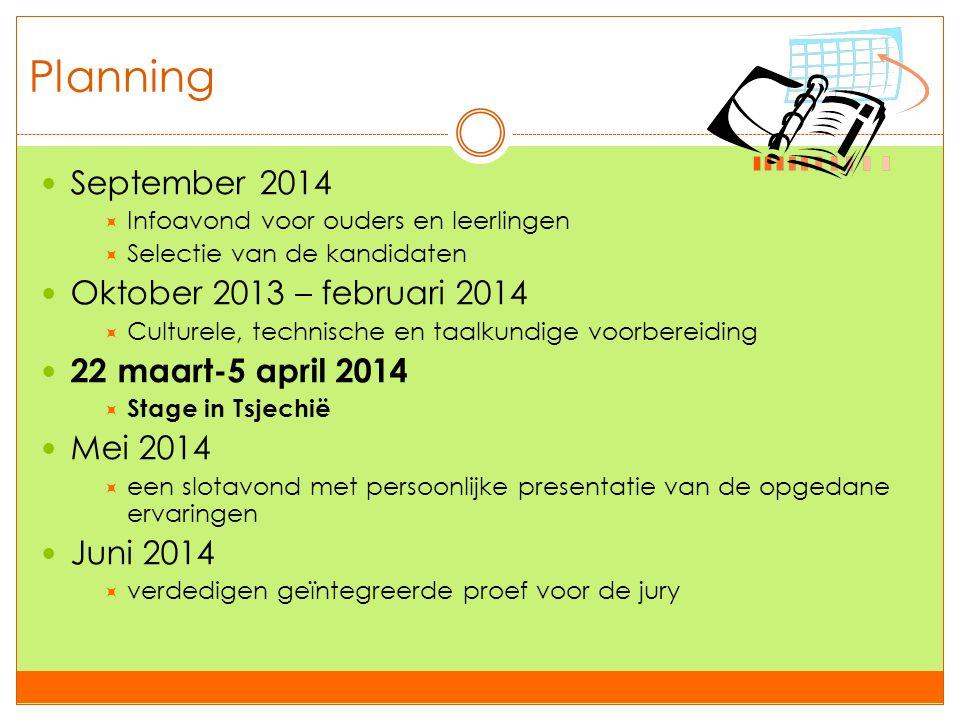 Planning  September 2014  Infoavond voor ouders en leerlingen  Selectie van de kandidaten  Oktober 2013 – februari 2014  Culturele, technische en
