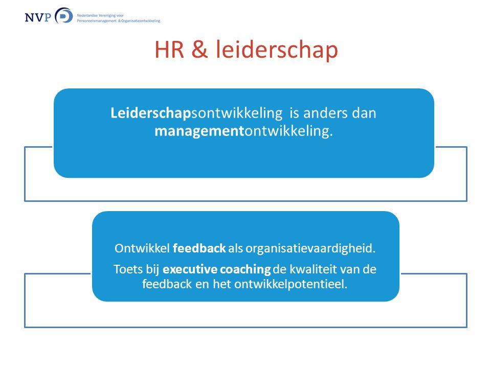 Leiderschapsontwikkeling is anders dan managementontwikkeling. Ontwikkel feedback als organisatievaardigheid. Toets bij executive coaching de kwalitei