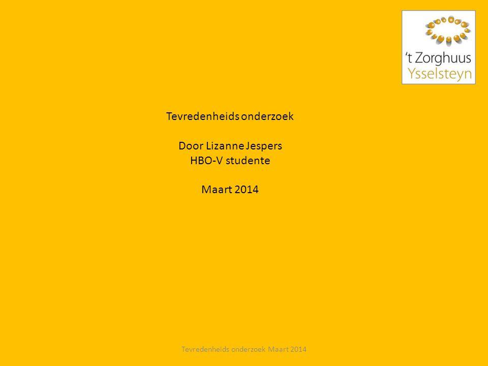Tevredenheids onderzoek Door Lizanne Jespers HBO-V studente Maart 2014 Tevredenheids onderzoek Maart 2014