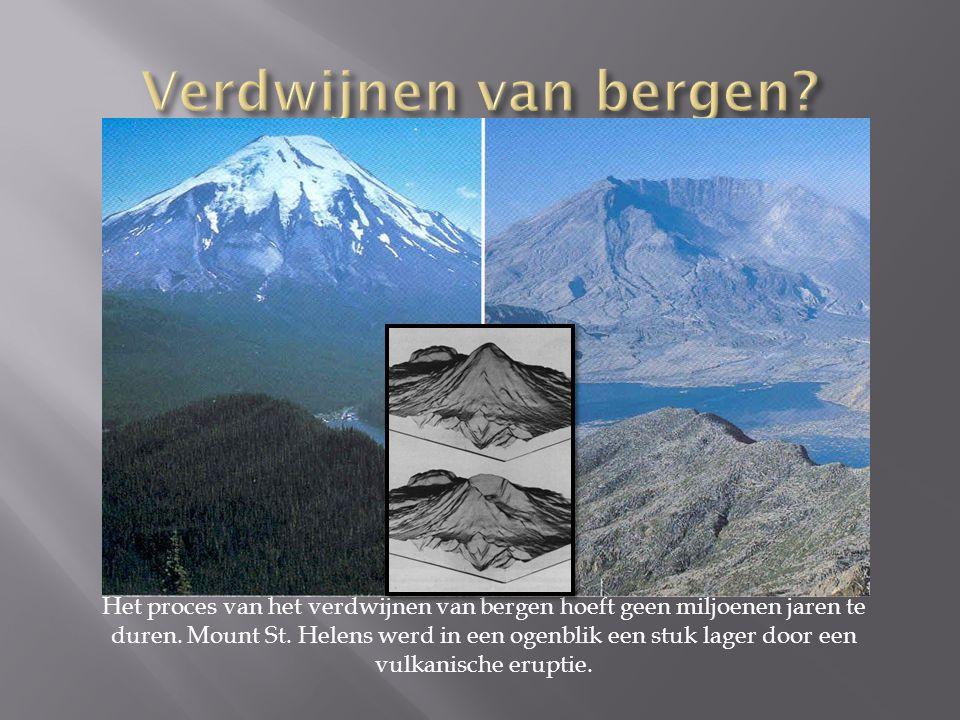 Het proces van het verdwijnen van bergen hoeft geen miljoenen jaren te duren. Mount St. Helens werd in een ogenblik een stuk lager door een vulkanisch