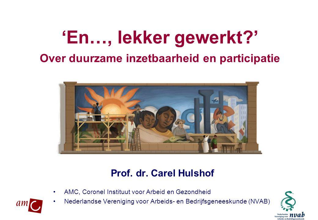 MAETIS ARBO. WERKEN IS GEZOND 'En…, lekker gewerkt?' Over duurzame inzetbaarheid en participatie Prof. dr. Carel Hulshof •AMC, Coronel Instituut voor