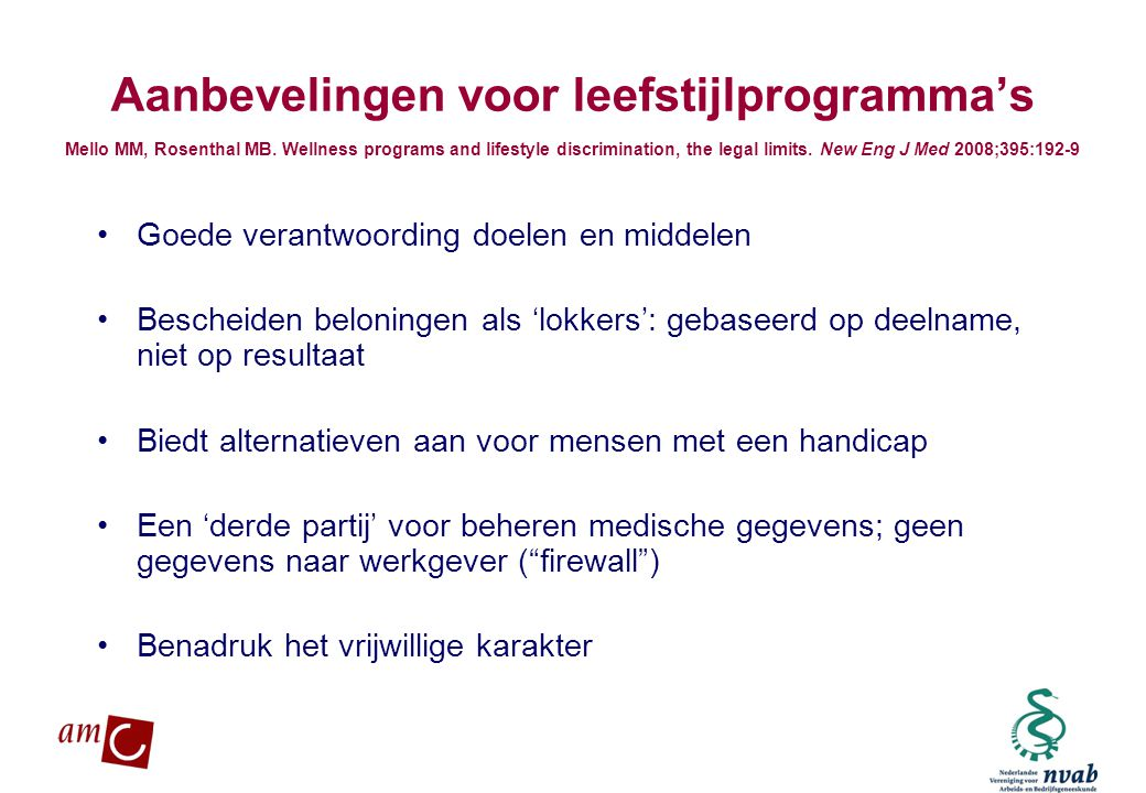 Aanbevelingen voor leefstijlprogramma's Mello MM, Rosenthal MB. Wellness programs and lifestyle discrimination, the legal limits. New Eng J Med 2008;3