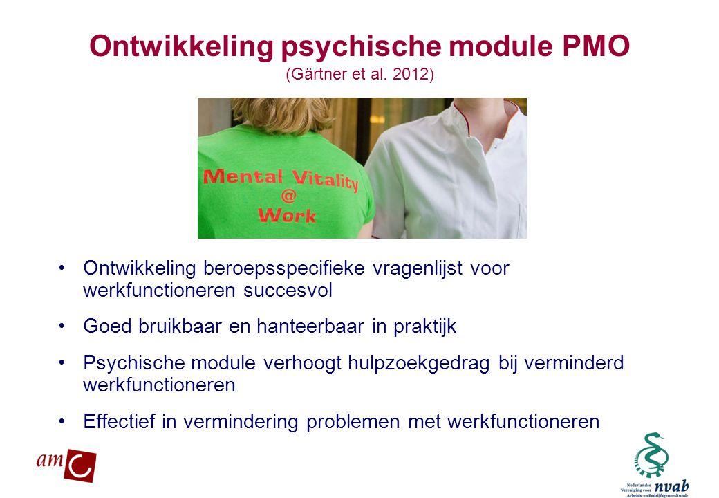 MAETIS ARBO. WERKEN IS GEZOND Ontwikkeling psychische module PMO (Gärtner et al. 2012) •Ontwikkeling beroepsspecifieke vragenlijst voor werkfunctioner