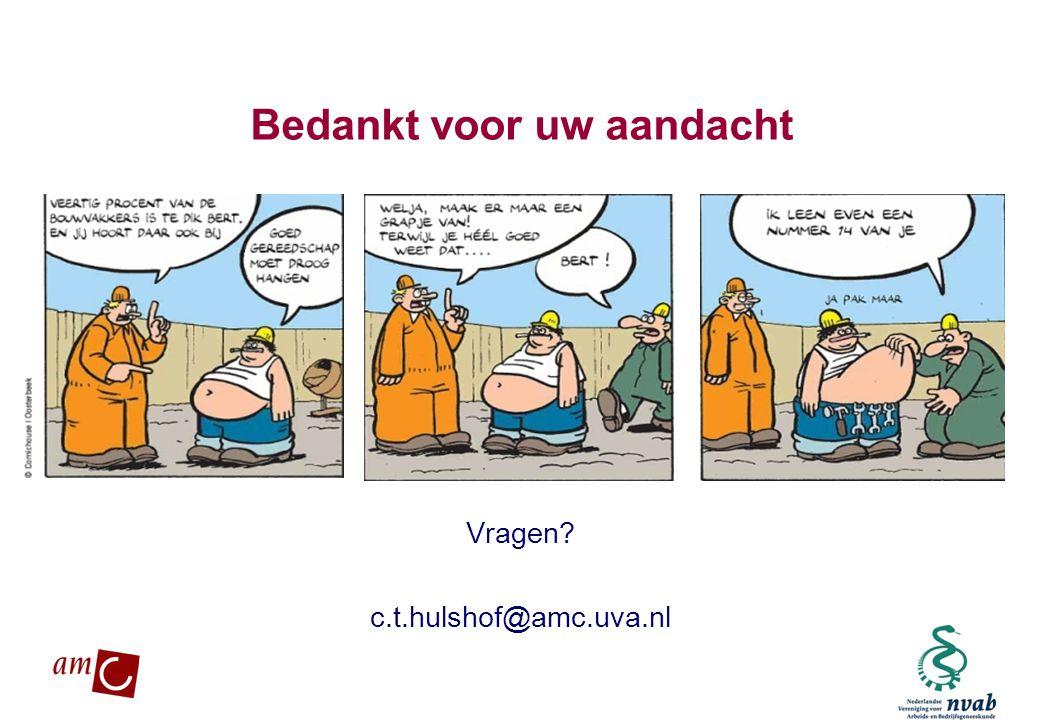 MAETIS ARBO. WERKEN IS GEZOND Bedankt voor uw aandacht Vragen? c.t.hulshof@amc.uva.nl