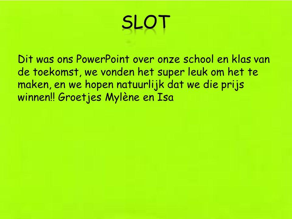 Dit was ons PowerPoint over onze school en klas van de toekomst, we vonden het super leuk om het te maken, en we hopen natuurlijk dat we die prijs win