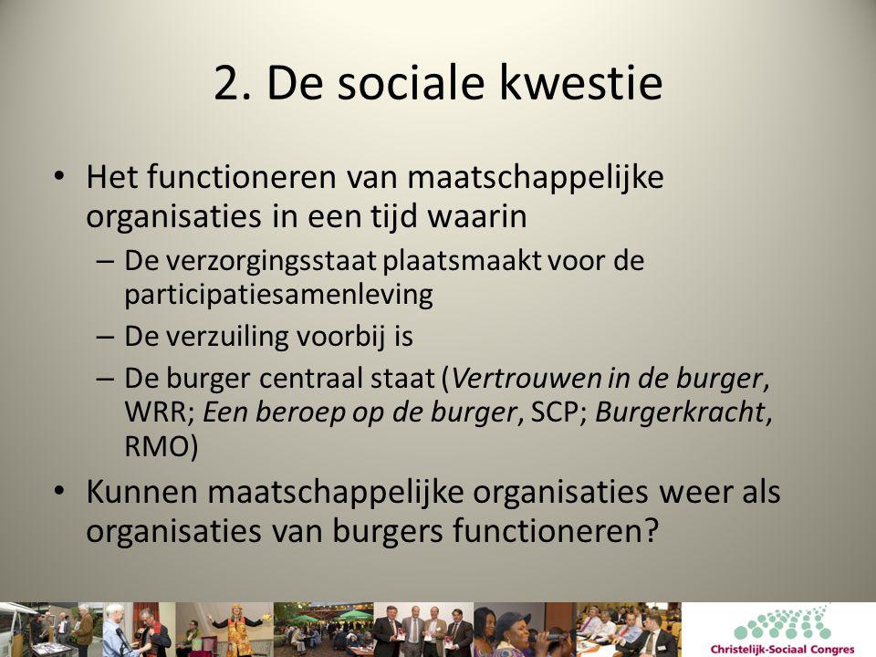2. De sociale kwestie • Het functioneren van maatschappelijke organisaties in een tijd waarin – De verzorgingsstaat plaatsmaakt voor de participatiesa