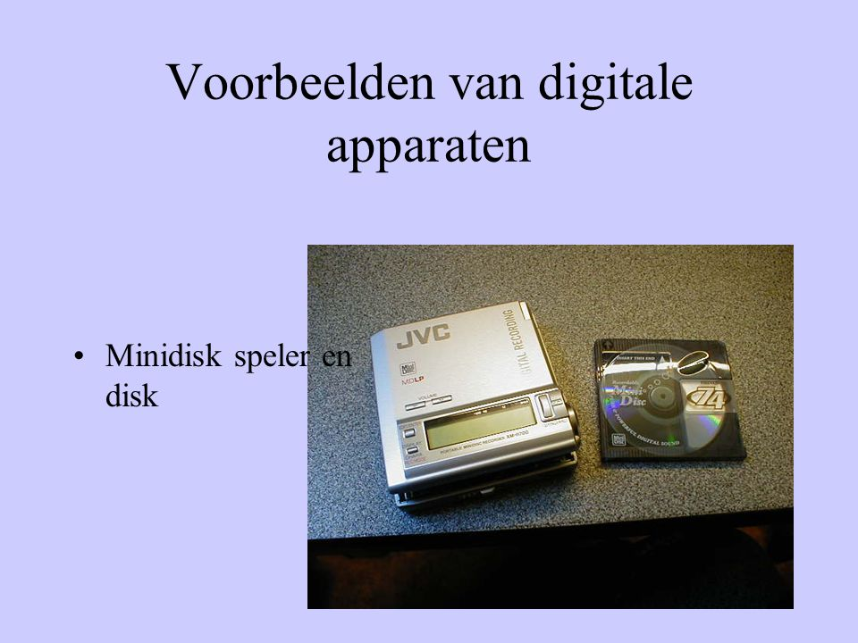 •Minidisk speler en disk Voorbeelden van digitale apparaten
