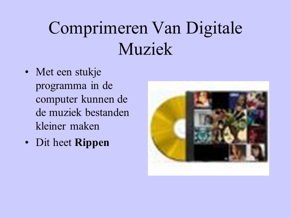 Comprimeren Van Digitale Muziek •Met een stukje programma in de computer kunnen de de muziek bestanden kleiner maken •Dit heet Rippen