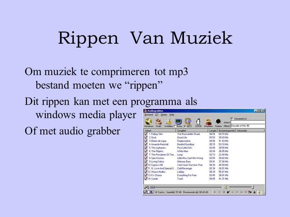 Rippen Van Muziek Om muziek te comprimeren tot mp3 bestand moeten we rippen Dit rippen kan met een programma als windows media player Of met audio grabber