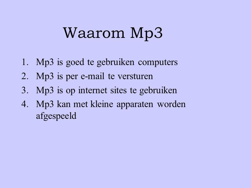 Waarom Mp3 1.Mp3 is goed te gebruiken computers 2.Mp3 is per e-mail te versturen 3.Mp3 is op internet sites te gebruiken 4.Mp3 kan met kleine apparaten worden afgespeeld