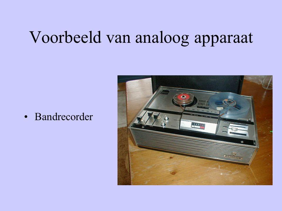 Voorbeeld van analoog apparaat •Cassetterecorder