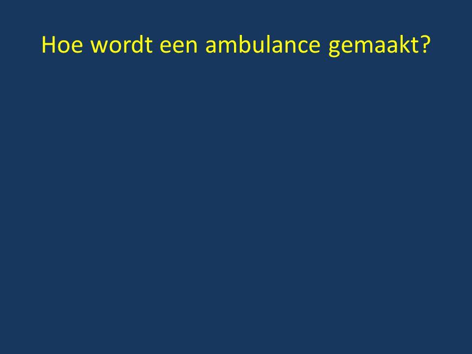 Hoe wordt een ambulance gemaakt?