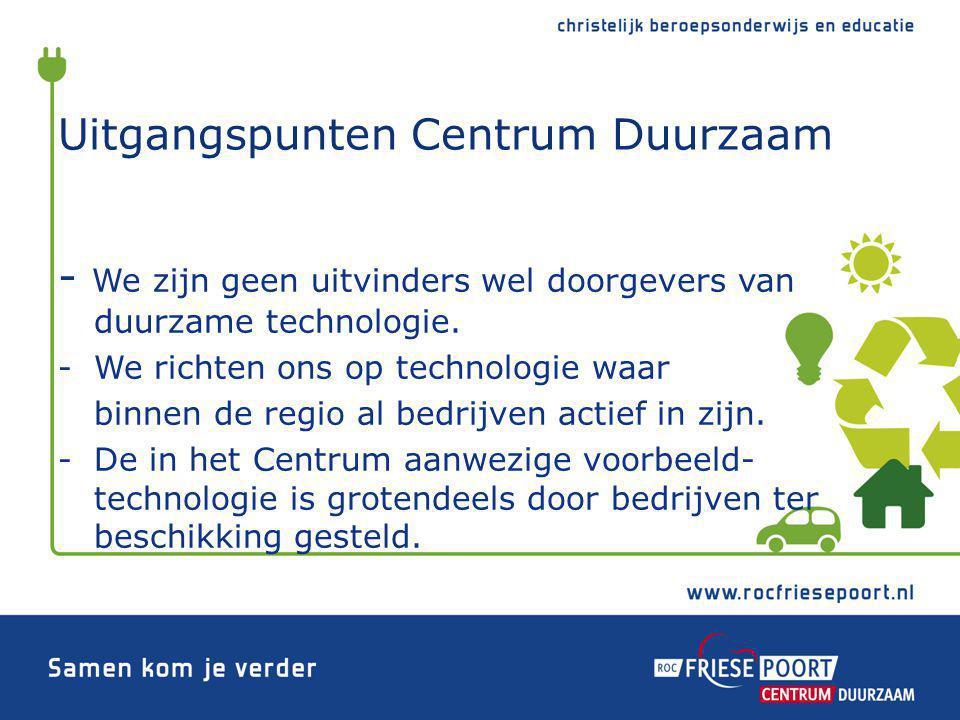 Uitgangspunten Centrum Duurzaam - We zijn geen uitvinders wel doorgevers van duurzame technologie. -We richten ons op technologie waar binnen de regio