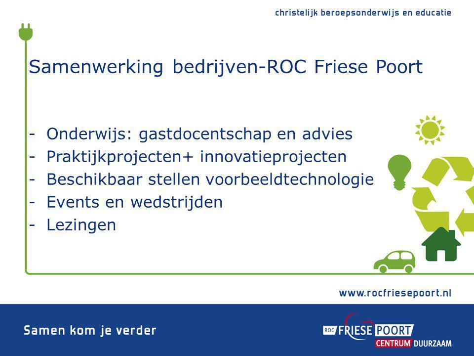 Samenwerking bedrijven-ROC Friese Poort -Onderwijs: gastdocentschap en advies -Praktijkprojecten+ innovatieprojecten -Beschikbaar stellen voorbeeldtec