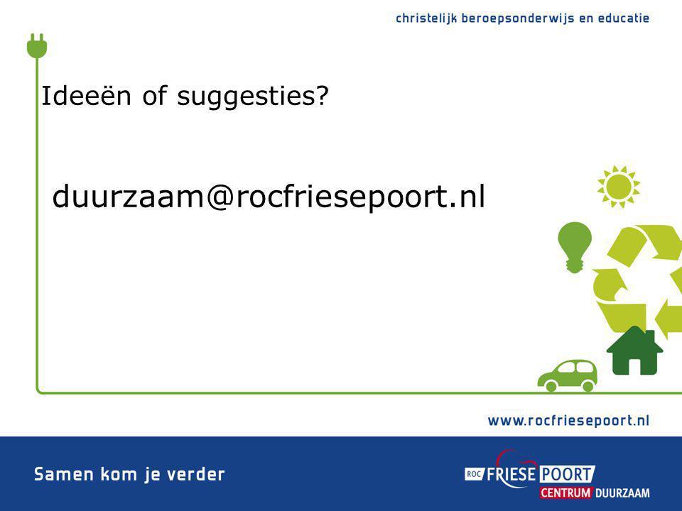 Ideeën of suggesties? duurzaam@rocfriesepoort.nl