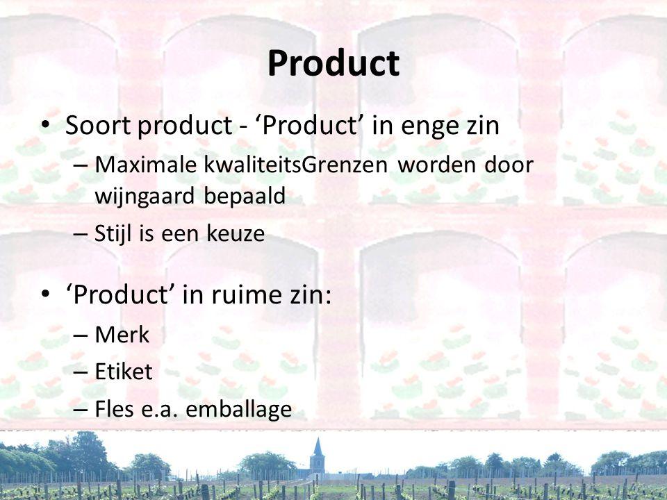 Product • Soort product - 'Product' in enge zin – Maximale kwaliteitsGrenzen worden door wijngaard bepaald – Stijl is een keuze • 'Product' in ruime z