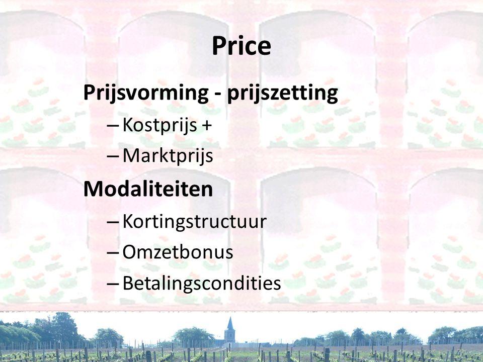 Price Prijsvorming - prijszetting – Kostprijs + – Marktprijs Modaliteiten – Kortingstructuur – Omzetbonus – Betalingscondities